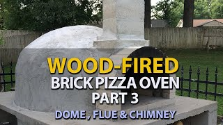 WOOD-FIRED BRICK PIZZA OVEN PART 3 - DOME, FLUE \u0026 CHIMNEY