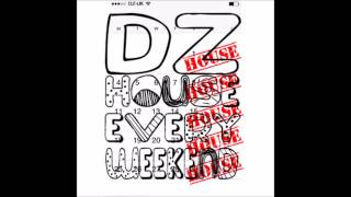DZ - House Every Weekend (Original Mix)