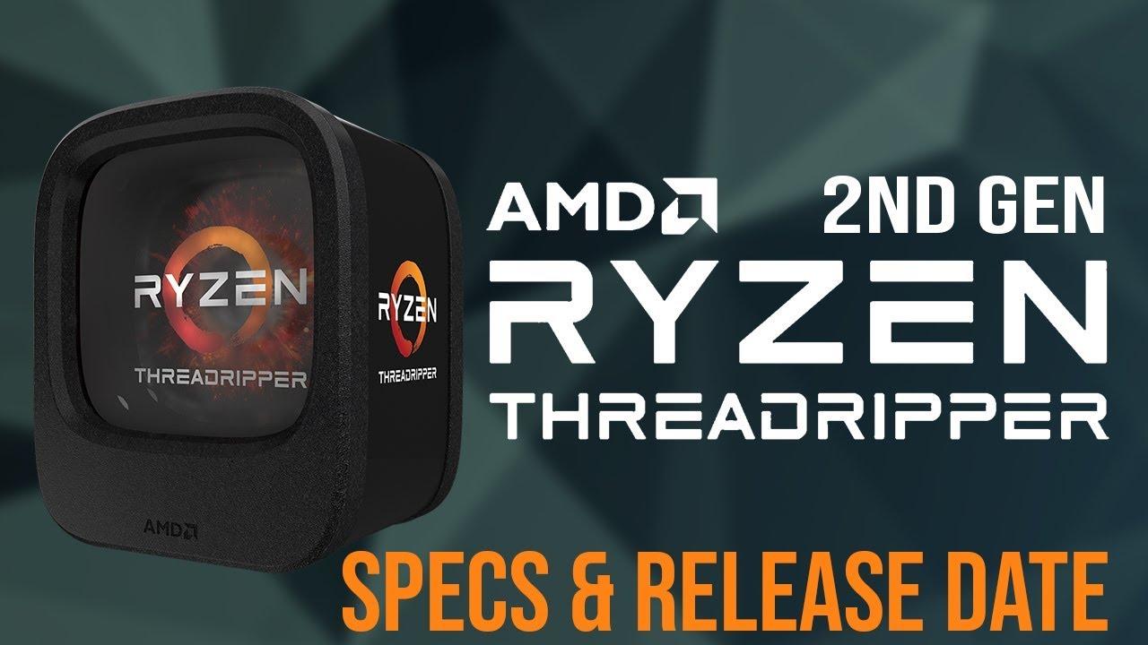 Ryzen Threadripper Gen 2 2990x Zen+, Leaked Specs and Release Date