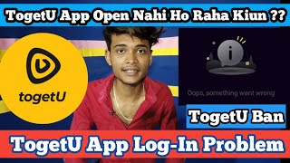 TogetU App Log-In Problem | TogetU App Open Nahi Ho Raha Kiun | TogetU Opps Something Went Wrong screenshot 2