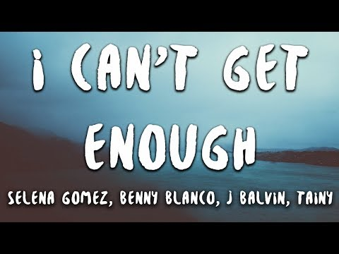 Selena Gomez, benny blanco, J Balvin, Tainy - I Can't Get Enough (Lyrics)