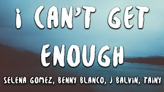 Download Selena Gomez, benny blanco, J Balvin, Tainy - I Can't Get Enough (Lyrics) Mp3