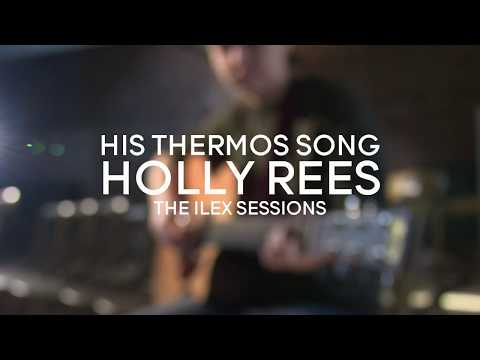 His Thermos Song - Holly Rees / / THE ILEX SESSIONS