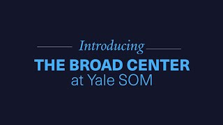 Introducing The Broad Center at Yale SOM