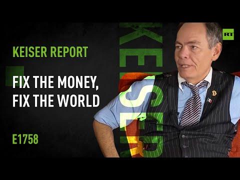 Keiser Report | Fix the money, fix the world | E1758
