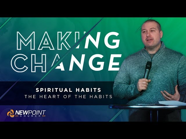 The Heart of the Habits | Making Change [ New Point Church ]