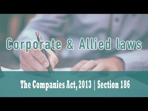 The Companies Act, 2013 | Section 186 | Loan And Investment By Company