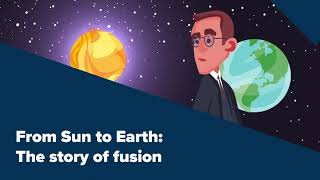 From Sun to Earth: The story of fusion