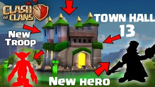 Townhall 13: New Heroes, New Troops - Clash Of Clans Biggest Update || Must Watch