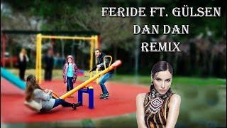 Feride ft. Gülşen - DAN DAN Remix