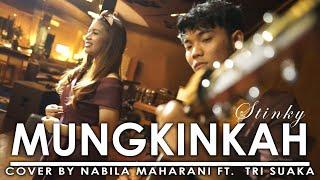 MUNGKINKAH - STINKY (LIRIK) COVER BY NABILA MAHARANI FT. TRI SUAKA