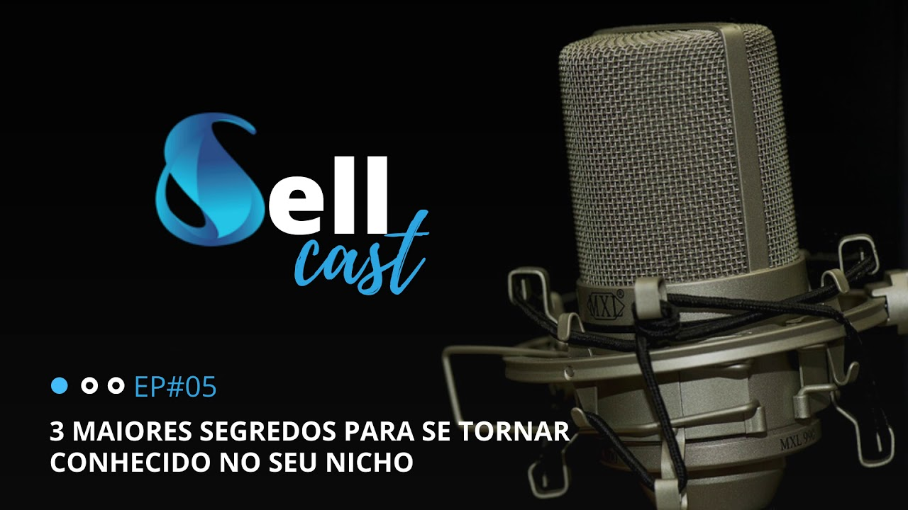 SELLCAST - 3 SEGREDOS DE SE TORNAR CONHECIDO NO SEU NICHO