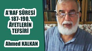 A'raf Sûresi 187-190. Âyetlerin Açıklaması, Ahmed Kalkan