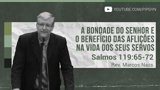 Bondade do Senhor e o benefício da aflição na vida do seu Servo - Salmo 119:65-72 | Rev. Marcos Nass