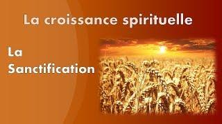 La croissance spirituelle : la sanctification