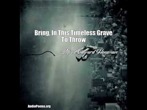 Bring, In This Timeless Grave To Throw (Alfred Edward Housman Poem)