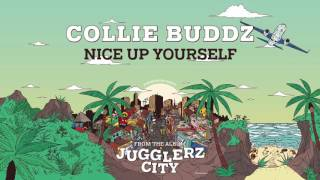 COLLIE BUDDZ - NICE UP YOURSELF [JUGGLERZ CITY ALBUM 2016]