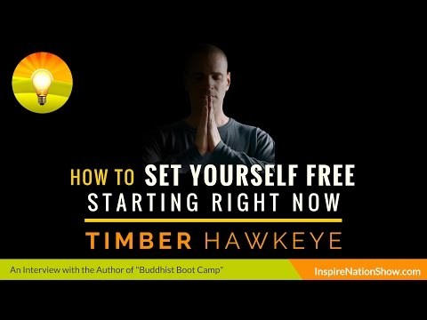 ★ How to Set Yourself Free Starting Right Now | Timber Hawkeye | Buddhist Boot Camp
