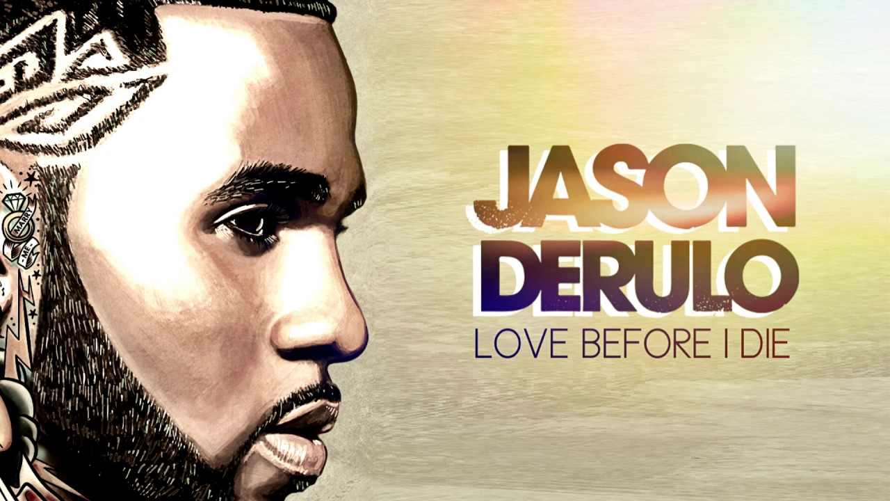 Jason Derulo - Love Before I Die (Official Audio)