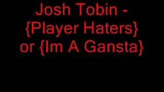 Watch Josh Tobin Player Hater video