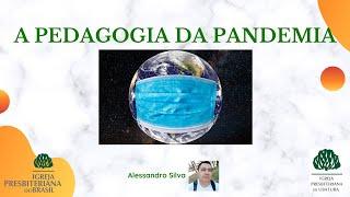 A pedagogia da pandemia (Alessandro Silva)