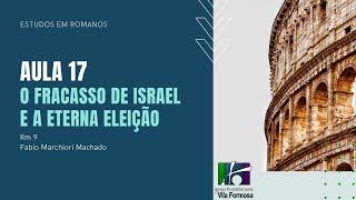 EBD - ROMANOS - Aula 17 - O Fracasso de Israel e a Eterna Eleição - Rm 9 - 11-10-2020