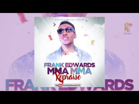 Frank Edwards - Mma Mma (Repraise) [Official Audio]