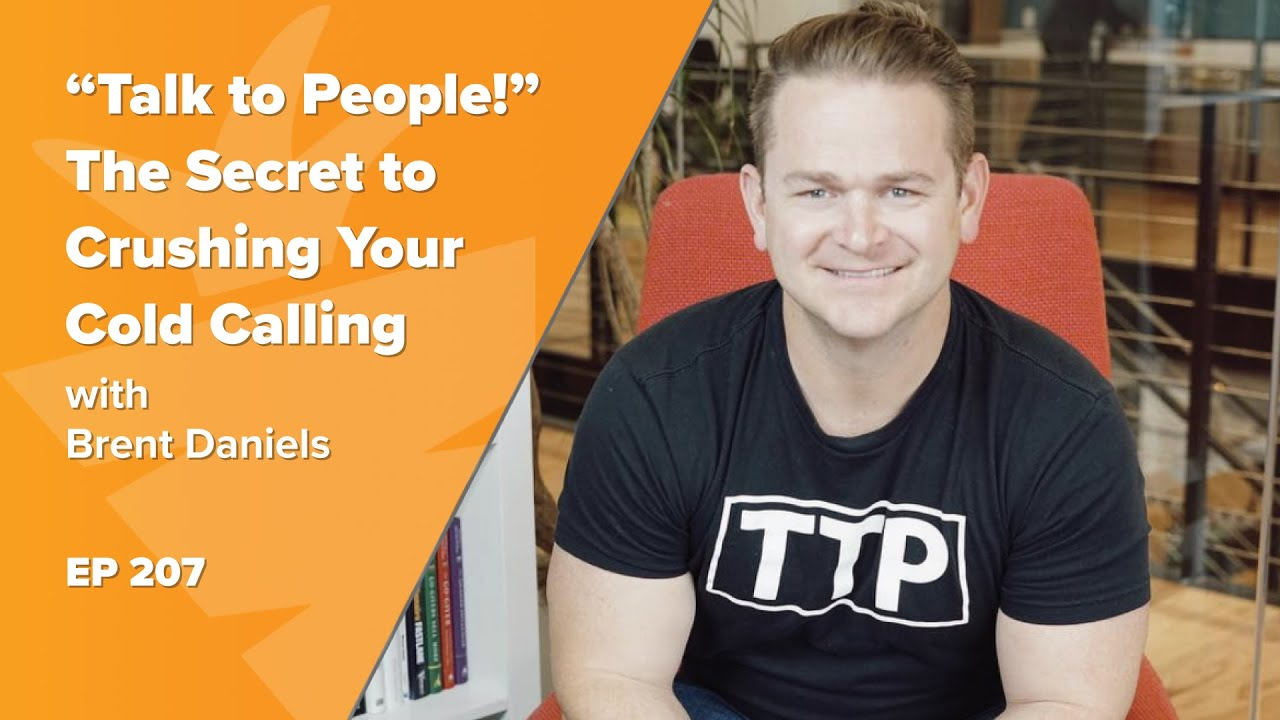 """Talk to People!"" The Secret to Crushing Your Cold Calling w/ Brent Daniels TTP"