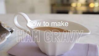 How To Make Ham Gravy