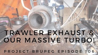 Trawler Exhaust & our Massive Turbo - Project Brupeg Ep. 106