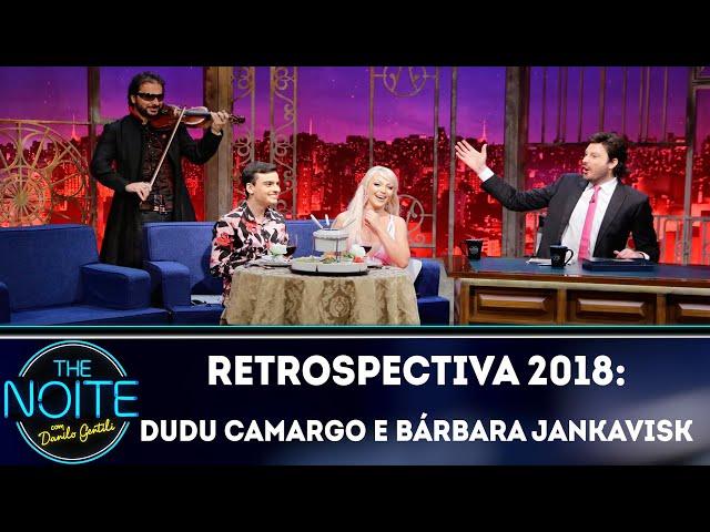 Retrospectiva 2018: Dudu Camargo e Bárbara Jankavisk | The Noite (25/02/19)