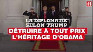 Détruire l'héritage d'Obama, une obsession - La diplomatie selon Trump (3/6)