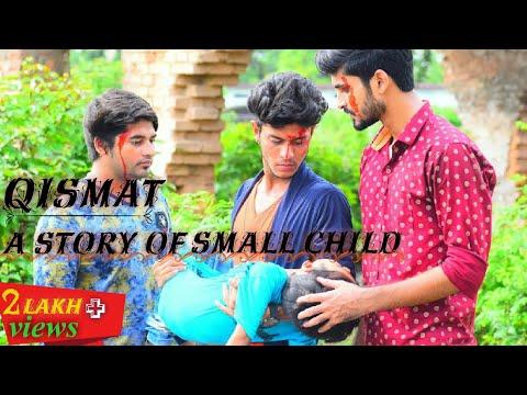 || Qismat || A story of small child || New video 2018 || Sad video || sarwar Khan ||