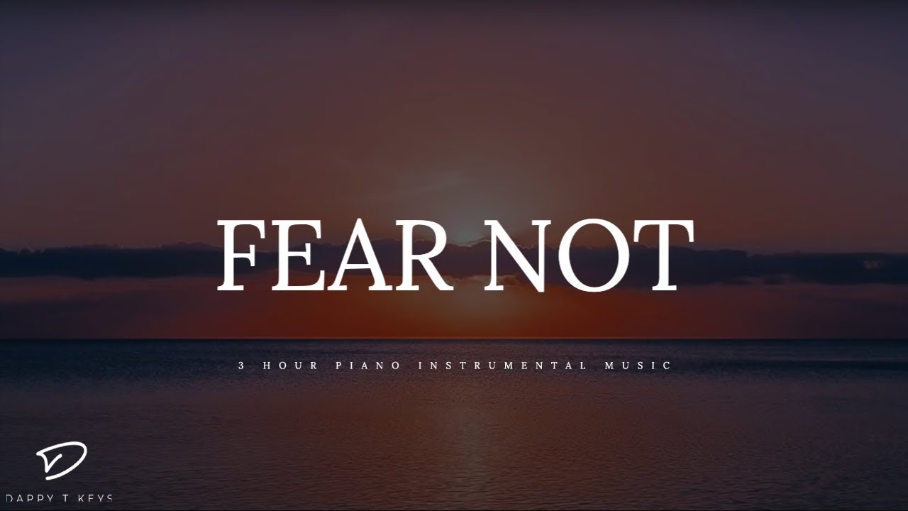 Fear Not 3 Hour Piano Music Prayer Music Meditation Music Worship Music Relaxation Music