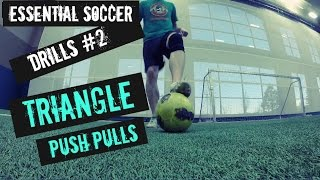 Essential Soccer Drills #2 - Triangle Push Pulls - Build Your Ball Control