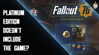 FALLOUT 76 - Platinum Edition Doesn't Include The Game?