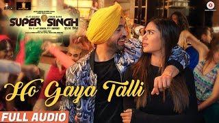Ho Gaya Talli - Full Audio | Super Singh | Diljit Dosanjh & Sonam Bajwa | Jatinder Shah