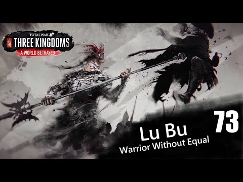 Total War: Three Kingdoms - A World Betrayed Lu Bu Romance Mode Legendary Campaign Part 73 |