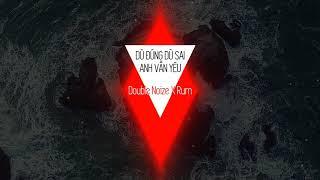 Dù Đúng Dù Sai Anh Vẫn Yêu | RUM X DOUBLE NOIZE (C . A . O X CM1X Remix)