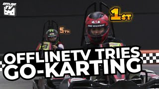 HE ALMOST CRASHED INTO HER! OFFLINETV TRIES GO-KARTING
