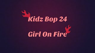 Kidz Bop 24- Girl On Fire (Lyrics)