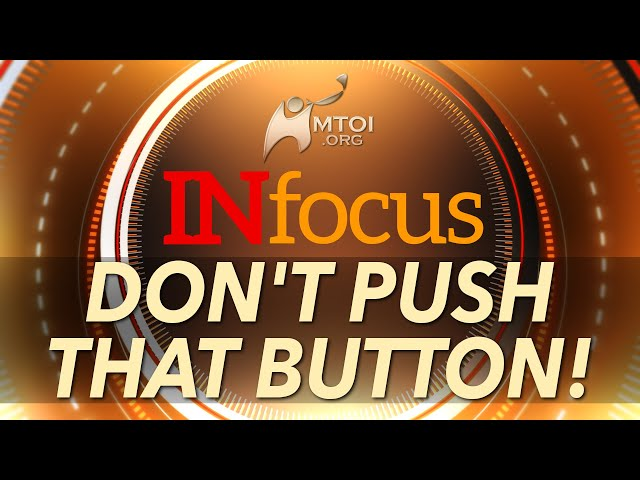 INFOCUS | Don't Push That Button!
