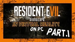 playing resident evil 7 vr in the htc vive virtual reality headset on pc part 1