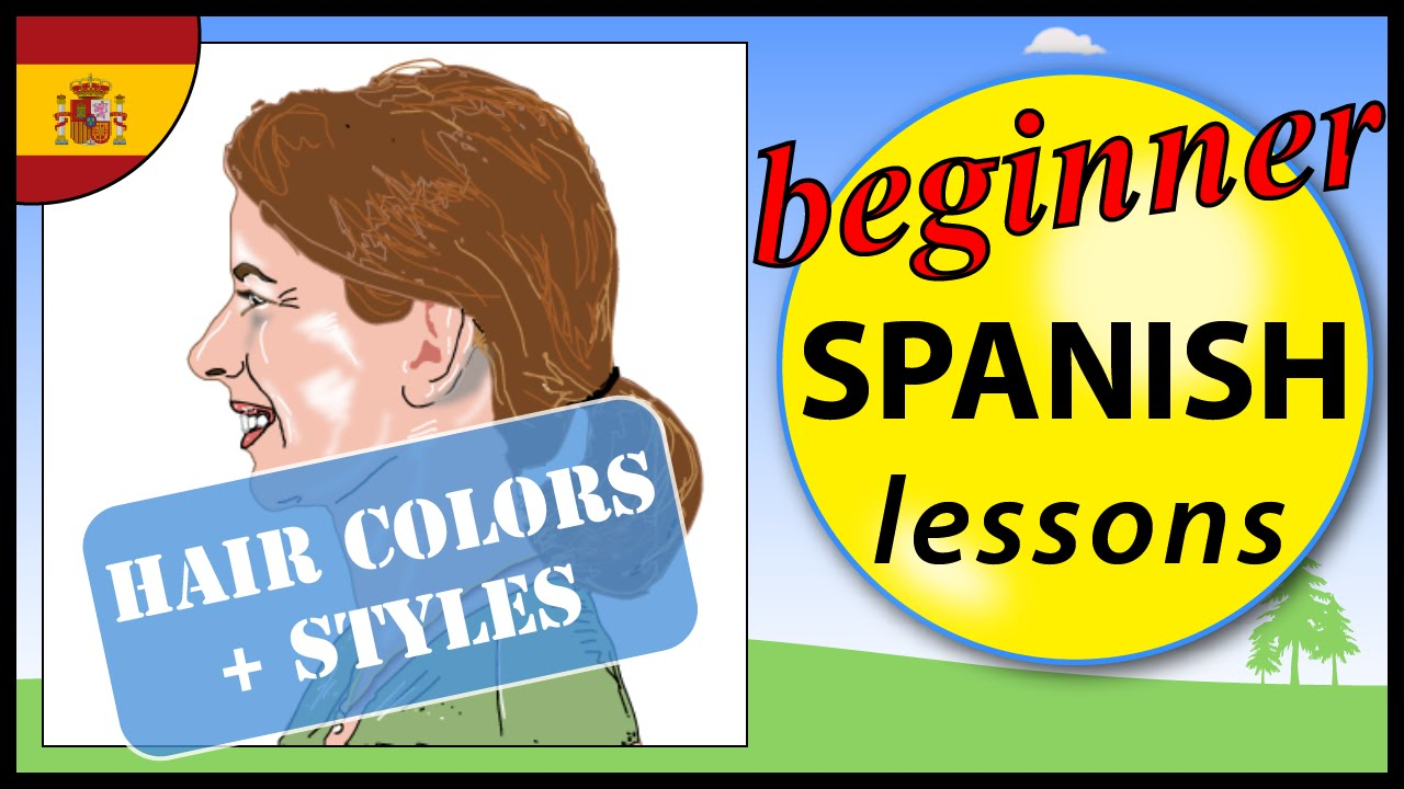 Hair colors and styles in Spanish | Beginner Spanish Lessons for ...