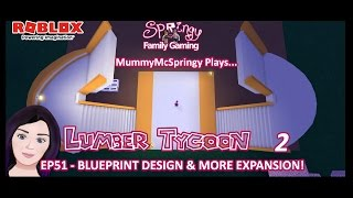 SFG - Roblox - Lumber Tycoon 2 - EP51 - Blueprint Design & More Expansion!