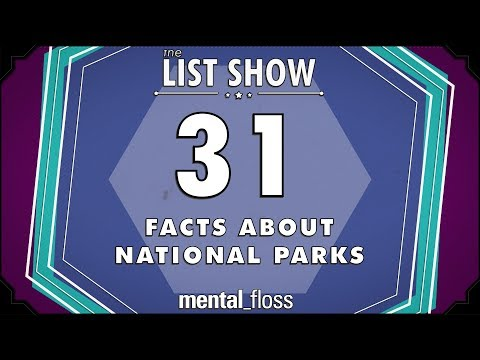 31 Facts about National Parks - mental_floss List Show Ep. 515