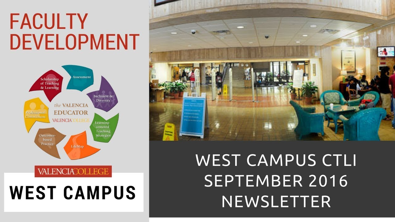 West Campus Ctli September 2016 Newsletter Valencia College Youtube