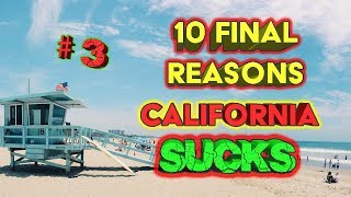 10 Final Reasons California SUCKS. #2 is unexpected.