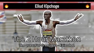 THE 2 HOUR MARATHON || THE QUEST FOR GREATNESS || EPISODE 1