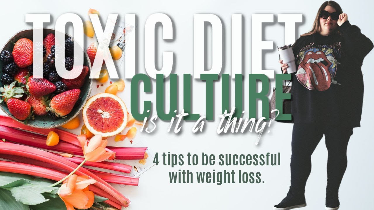 What is Toxic Diet Culture?  Four Tips to Overcome it | Weight Loss journey: Losing 200 lbs